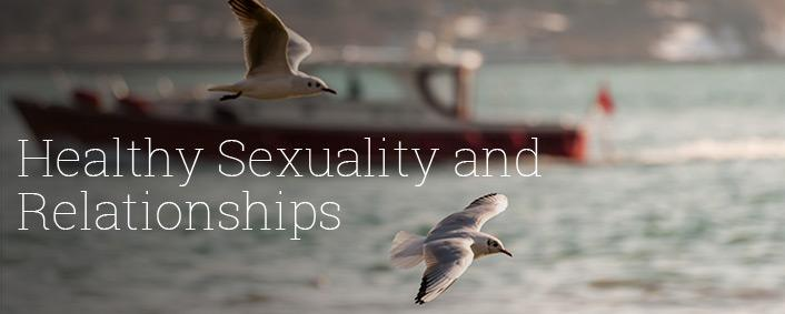 Healthy Sexuality and Relationships
